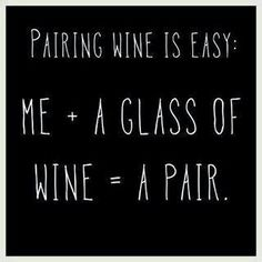 Pairing wine is easy: Me + a glass of wine = a pair.