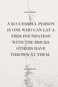 A Successful Person Is One Who Can Lay A Firm Foundation With The Bricks Others Have Thrown At Them