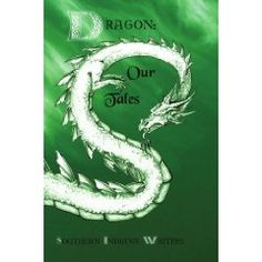 Dragon: Our Tales, volume 4 of the Indian Creek Anthology Series from the Southern Indiana Writers' Group.