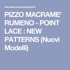 PIZZO MACRAME' RUMENO - POINT LACE : NEW PATTERNS (Nuovi Modelli)