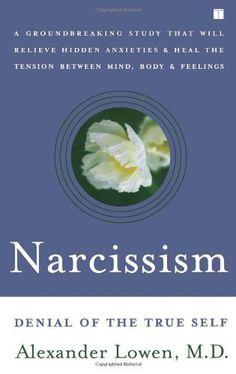 Narcissism: Denial of the True Self by Alexander Lowen, http://www.amazon.com/dp/0743255437/ref=cm_sw_r_pi_dp_xkPFqb1KN4PYN