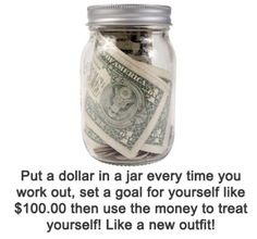 Put a dollar in a jar every time you workout and then treat yourself