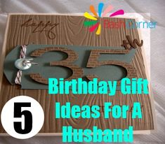 Bash Corner - http://www.bashcorner.com/35th-birthday-gift-ideas-for-a-husband/