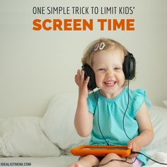 A Simple Trick to Limit Screen Time - And Get a Happier Kid, Too