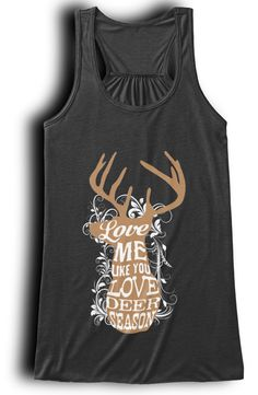 Love Me Like You Love Deer Season Tank. Available now, click picture to reserve yours.