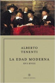 La edad moderna XVI-XVIII, de Alberto Tenenti. Esta obra nos ofrece una nueva visión global, un panorama completo del mundo desde el Renacimiento hasta la ...
