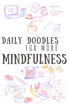 Mindfulness tips for your journal: Doodle your daily activities, meals, ideas... to have an illustrated diary reflecting your day. Find out how you can use this mindful exercise for more productivity in your day, for your health and for work! Colouring, doodling, little notes...