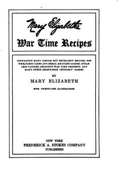 Mary Elizabeth's war time recipes, containing m...