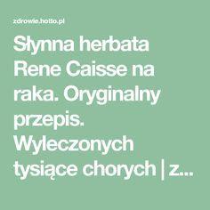 Słynna herbata Rene Caisse na raka. Oryginalny przepis. Wyleczonych tysiące chorych   zdrowie.hotto.pl, domowe sposoby popularne w necie