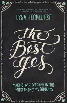 The Best Yes: Making Wise Decisions in the Midst of Endless Demands - If You Are Ever OVERWHELMED & FREAKED OUT by LIFE - This is Hilarious, Heart-Warming, Raw & Real, and from a Heart after God's Own.