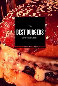 The Best Burgers in Bucharest Romania and where to find them.