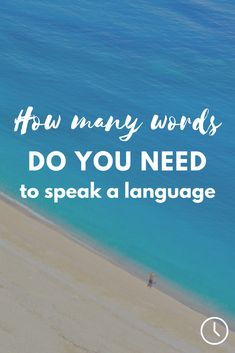 Find out how many words you need to know to speak a foreign language.