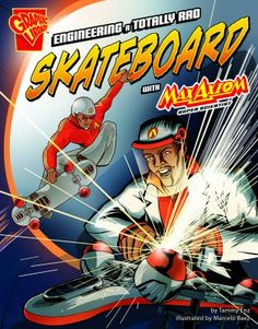"""Engineering a Totally Rad Skateboard with Max Axiom, Super Scientist, by Tammy Enz. (Capstone Press, 2013). """"In graphic novel format, follows Max Axiom as he uses the engineering process to design and build a skateboard""""-- Provided by publisher."""