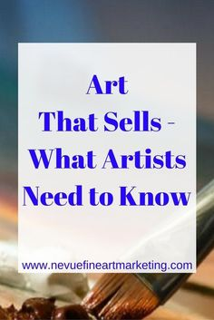 Art That Sells - What Artists Need to Know - Nevue Fine Art Marketing - Are you trying to sell more art? Is your studio becoming a storage area for unsold art? Are you struggling to find the most popular art that sells? #artideas