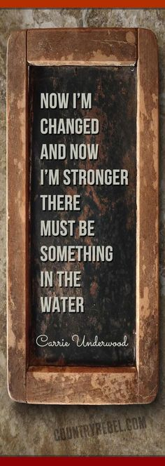 Country Music Lyrics | Carrie Underwood Quote & Lyrics - Something In the Water | Country Music VIDEO at Country Rebel >> http://countryrebel.com/blogs/videos/18194131-carrie-underwood-something-in-the-water...definitely changed strong woman!