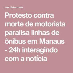 Protesto contra morte de motorista paralisa linhas de ônibus em Manaus - 24h interagindo com a notícia