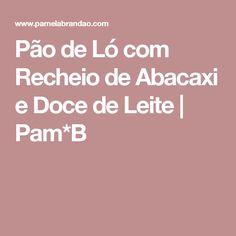 Pão de Ló com Recheio de Abacaxi e Doce de Leite | Pam*B