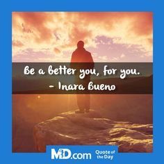 Be a better you, for you. - Inara Bueno
