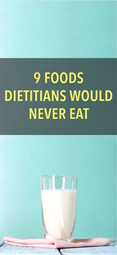 9 Surprising Foods Dietitians Refuse To Eat, Because Sugary Sodas Aren't The Only Thing They Pass