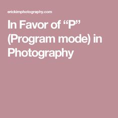 "In Favor of ""P"" (Program mode) in Photography Disposable Film Camera, Camera Store, Photography Basics, Canon Eos, Programming, Digital Camera, Printer, Favors, Canon Cameras"