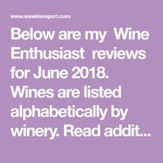 Below are my  Wine Enthusiast  reviews for June 2018. Wines are listed alphabetically by winery. Read additional information on  how I revie...
