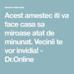 Acest amestec iti va face casa sa miroase atat de minunat. Vecinii te vor invidia! - Dr.Online Projects To Try, Remedies, Outdoors, Cleaning, Houses, Therapy, Diet, The Body, Chemistry