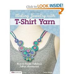 Making Jewelry with T-Shirt Yarn: How to Create Fabulous Fabric ...