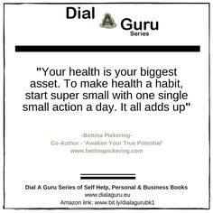 """Your health is your biggest asset. To make health a habit, start super small with one single small action a day. It all adds up""- Bettina Pickering, Co-Author, 'Awaken Your True Potential' Click on this link to get your copy: http://ow.ly/WMYbG #dialaguru #awakenyourtruepotential"
