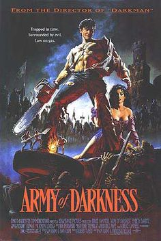 Army of Darkness (Evil Dead 3)  - Very cool. I honestly do not know if you are human and do not like this movie and the Evil Dead Series.