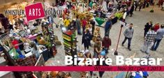 Bizarre Bazaar - Whistler artisian Markets: Whistler Conference Centre - Sat, 30 Nov 2013