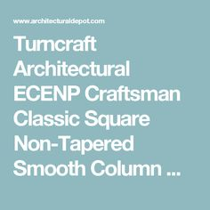 Turncraft Architectural ECENP Craftsman Classic Square Non-Tapered Smooth Column w/ Standard Capital & Base Columns - Square688601 - ArchitecturalDepot.com