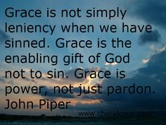 Grace is not simply leniency when we have sinned. Grace is the enabling gift of God not to sin. Grace is power, not just pardon. John Piper Quotes, What Is Grace, 5 Solas, Grace Quotes, I Love The Lord, Inspirational Verses, Bible Verses Quotes, Scriptures, Gods Grace