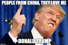 People from China they love me - Donald Trump #shitty #quote #nottired #shit #bored #day #wtf #lol #fuck