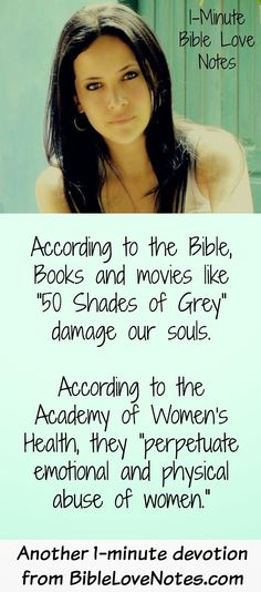 No Shades of Grey, It's black and white - enjoying immoral themes in movies and books is harmful to our souls, and books like 50 Shades of Grey go beyond immorality to degradation and abuse of women. Studies prove it and God warns of it.