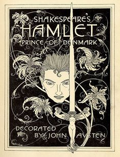 "The 1922 edition of Hamlet ""decorated"" by British artist John Austen (1886–1948). Austen's Hamlet is often rated as his chef d'oeuvre."