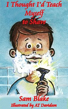 I Thought I'd Teach Myself to Shave by Sam Blake https://www.amazon.com/dp/B01IDFCW7M/ref=cm_sw_r_pi_dp_x_3EyGybMSH1ST5