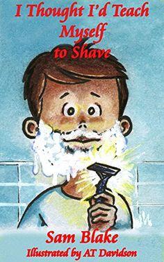 I Thought I'd Teach Myself to Shave by Sam Blake https://www.amazon.com/dp/B01IDFCW7M/ref=cm_sw_r_pi_dp_x_3EyGybMSH1ST5