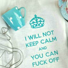 I Will Not Keep Calm and You Can Fuck Off // 100% Linen Tea Towel // Custom Colours Available - Pretty Fkn Embroidery