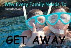 Why Every Family Needs To Get Away