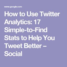 How to Use Twitter Analytics: 17 Simple-to-Find Stats to Help You Tweet Better – Social