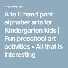 A to E hand print alphabet arts for Kindergarten kids | Fun preschool art activities » All that is Interesting