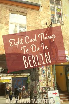 Eight Cool Things To Do In Berlin - The World Was Here First