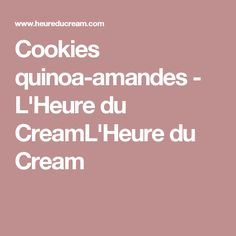 Cookies quinoa-amandes - L'Heure du CreamL'Heure du Cream