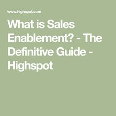 What is Sales Enablement? - The Definitive Guide - Highspot