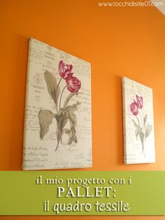 Tocchi di Stile 01: Il mio progetto con i PALLET: il quadro tessile - DIY Textile wall art using pallet wood for frame. More pallet patio, gardening, DIY furniture ideas and inspiration at http://pinterest.com/wineinajug/passion-for-pallets/