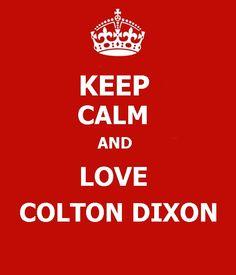 Keep Calm and Love Colton Dixon---how can I keep CALM?????? ♥