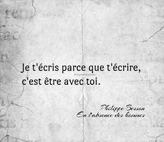 Je t'écris parce que t'écrire, c'est être avec toi. ✒️ Philippe Besson #citation #quote #pixword #ecrire #mots #lecture