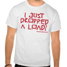 """Make your co-workers laugh with the """"I Just Dropped a Load"""" merchandise. #trucker #truck #driver #trucking #funny #trucker #funny #hilarious #otr #over #road #professional #driver #peterbilt #kenworth #freightliner #diesel #trucker #hat #trucker #cap #highway #land"""