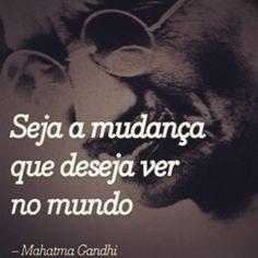 Seja a mudança.....