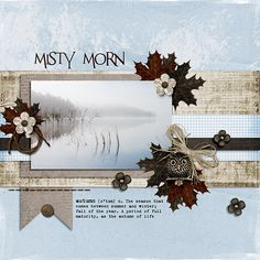 Template - Brand New Day by Southern Serenity, Papers - Sunday Morning Musings by Studio 4 Designworks, Elements - Falling Slowly by Ooh La La Designs